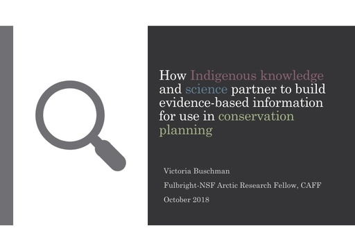 How Indigenous Knowledge and science partner to build evidence-based information for use in adaptive decision making and conservation planning: Victoria Buschman